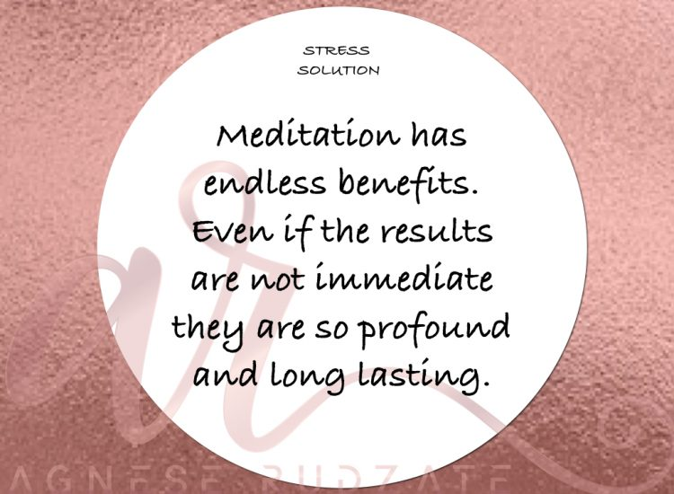 stress solution Meditation has endless benefits. However the results are not immediate (at least for most part), they are so profound and long lasting.